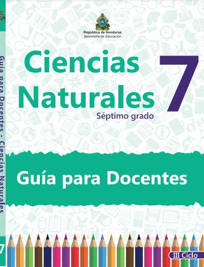 Guia del Docente Ciencias Naturales 7 Grado Honduras